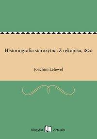 Historiografia starożytna. Z rękopisu, 1820