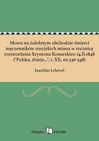 """Mowa na żałobnym obchodzie śmierci męczenników rosyjskich miana w rocznicę rozstrzelania Szymona Konarskieo 14.II.1848 (""""Polska, dzieje..."""", t. XX, str.536-548)"""