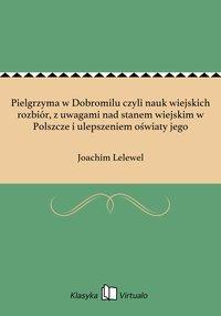 Pielgrzyma w Dobromilu czyli nauk wiejskich rozbiór, z uwagami nad stanem wiejskim w Polszcze i ulepszeniem oświaty jego