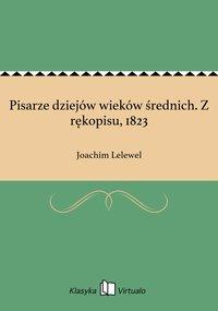 Pisarze dziejów wieków średnich. Z rękopisu, 1823