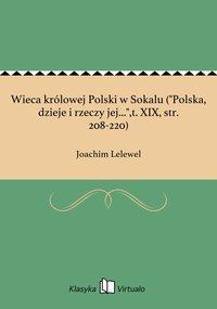 """Wieca królowej Polski w Sokalu (""""Polska, dzieje i rzeczy jej..."""",t. XIX, str. 208-220)"""