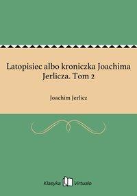 Latopisiec albo kroniczka Joachima Jerlicza. Tom 2 - Joachim Jerlicz - ebook