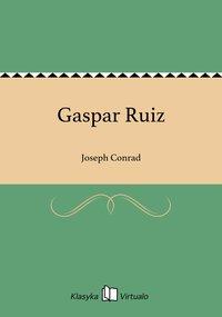 Gaspar Ruiz - Joseph Conrad - ebook