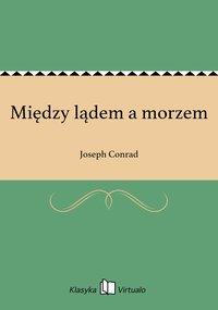 Między lądem a morzem - Joseph Conrad - ebook