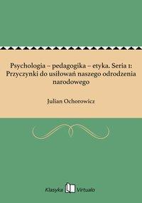 Psychologia – pedagogika – etyka. Seria 1: Przyczynki do usiłowań naszego odrodzenia narodowego