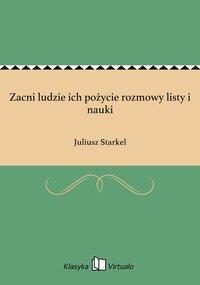 Zacni ludzie ich pożycie rozmowy listy i nauki - Juliusz Starkel - ebook
