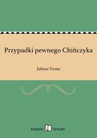 Przypadki pewnego Chińczyka - Juliusz Verne - ebook