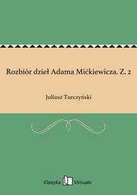 Rozbiór dzieł Adama Mićkiewicza. Z. 2
