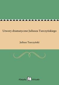 Utwory dramatyczne Juliusza Turczyńskiego