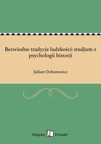 Bezwiedne tradycje ludzkości: studjum z psychologii historji