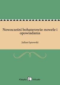 Nowocześni bohaterowie: nowele i opowiadania - Julian Łętowski - ebook