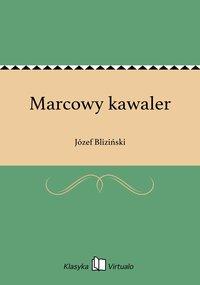Marcowy kawaler - Józef Bliziński - ebook