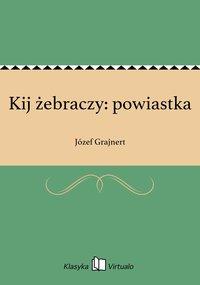 Kij żebraczy: powiastka - Józef Grajnert - ebook
