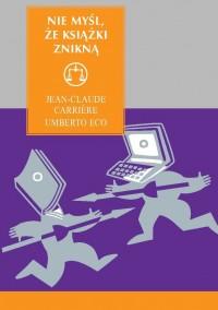 Nie myśl, że książki znikną - Umberto Eco - ebook