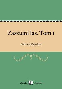 Zaszumi las. Tom 1 - Gabriela Zapolska - ebook