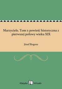 Marzyciele. Tom 1: powieść historyczna z pierwszej połowy wieku XIX