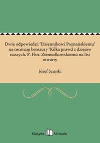 """Dwie odpowiedzi: """"Dziennikowi Poznańskiemu"""" na recenzję broszury """"Kilka prawd z dziejów naszych. P. Flor. Ziemiałkowskiemu na list otwarty - Józef Szujski - ebook"""