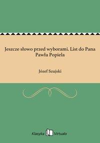 Jeszcze słowo przed wyborami. List do Pana Pawła Popiela - Józef Szujski - ebook