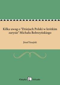 """Kilka uwag o """"Dziejach Polski w krótkim zarysie"""" Michała Bobrzyńskiego - Józef Szujski - ebook"""