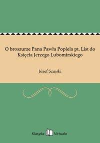 O broszurze Pana Pawła Popiela pt. List do Księcia Jerzego Lubomirskiego - Józef Szujski - ebook