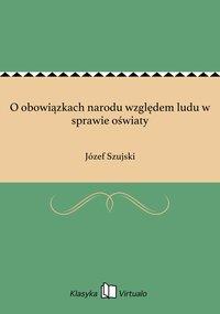 O obowiązkach narodu względem ludu w sprawie oświaty - Józef Szujski - ebook