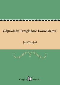 """Odpowiedź """"Przeglądowi Lwowskiemu"""" - Józef Szujski - ebook"""