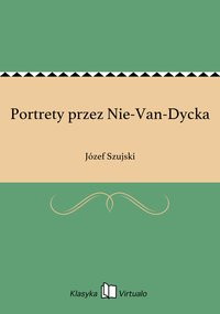 Portrety przez Nie-Van-Dycka - Józef Szujski - ebook