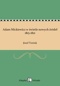 Adam Mickiewicz w świetle nowych źródeł 1815-1821