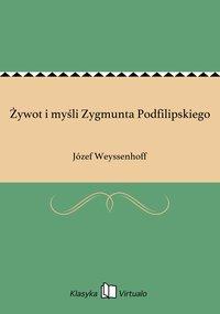 Żywot i myśli Zygmunta Podfilipskiego