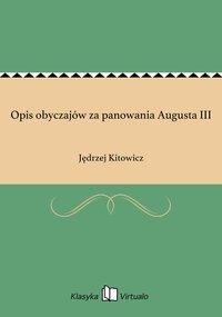 Opis obyczajów za panowania Augusta III - Jędrzej Kitowicz - ebook