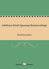 Jubileusz Józefa Ignacego Kraszewskiego - Karol Estreicher - ebook