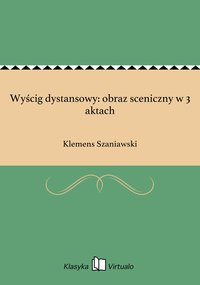 Wyścig dystansowy: obraz sceniczny w 3 aktach - Klemens Szaniawski - ebook