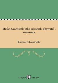 Stefan Czarniecki jako człowiek, obywatel i wojownik