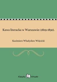 Kawa literacka w Warszawie: (1829-1830).