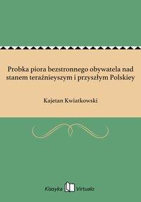 Probka piora bezstronnego obywatela nad stanem teraźnieyszym i przyszłym Polskiey