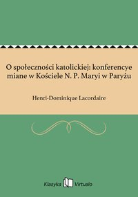 O społeczności katolickiej: konferencye miane w Kościele N. P. Maryi w Paryżu - Henri-Dominique Lacordaire - ebook