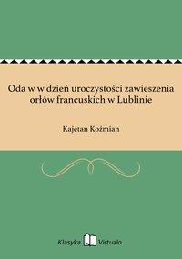Oda w w dzień uroczystości zawieszenia orłów francuskich w Lublinie