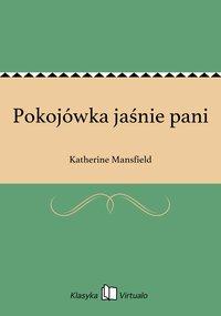 Pokojówka jaśnie pani - Katherine Mansfield - ebook