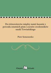 Do różnowierców między nami: kazanie z powodu ostatnich pism i czynów zwolenników nauki Towiańskiego - Piotr Semenenko - ebook