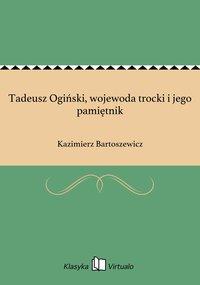 Tadeusz Ogiński, wojewoda trocki i jego pamiętnik