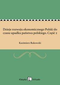Dzieje rozwoju ekonomicznego Polski do czasu upadku państwa polskiego. Część 2