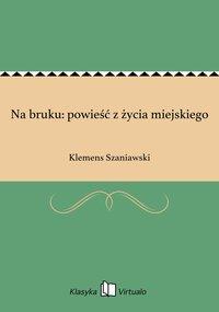 Na bruku: powieść z życia miejskiego - Klemens Szaniawski - ebook