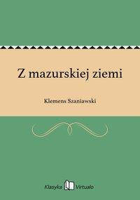 Z mazurskiej ziemi - Klemens Szaniawski - ebook