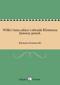 Wilki i inne szkice i obrazki Klemensa Junoszy pseud. - Klemens Szaniawski - ebook
