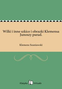 Wilki i inne szkice i obrazki Klemensa Junoszy pseud.