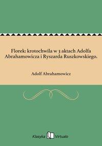 Florek: krotochwila w 3 aktach Adolfa Abrahamowicza i Ryszarda Ruszkowskiego.