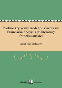 Rozbiór krytyczny źródeł do żywota św. Franciszka z Asyżu i do literatury franciszkańskiej - Euzebiusz Stateczny - ebook