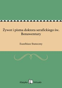 Żywot i pisma doktora serafickiego św. Bonawentury - Euzebiusz Stateczny - ebook