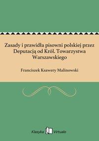 Zasady i prawidła pisowni polskiej przez Deputacją od Król. Towarzystwa Warszawskiego - Franciszek Ksawery Malinowski - ebook