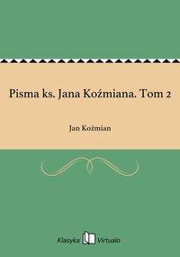 Pisma ks. Jana Koźmiana. Tom 2